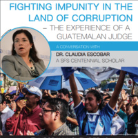 """Fighting impunity in the land of corruption"" - The experience of Guatemalan Judge and Centennial Fellow Dr. Claudia Escobar"