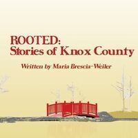 """""""Rooted: Stories of Knox County"""""""