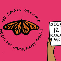 No Small Dreams: Music For Immigrant Rights