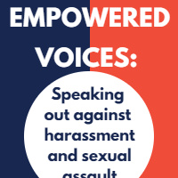 Empowered Voices: Speaking out against harassment and sexual assault