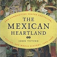 John Tutino Book Launch: The Mexican Heartland: How Communities Shaped Capitalism, a Nation, and World History, 1500-2000
