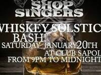 Shop Singers Presents Whiskey Solstice Bash - live music @ Club Sapolil