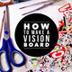 Envision Your Life: Create a Vision Board