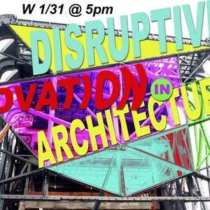 SA+P Lecture Series: Disruptive Innovation in Architecture - Lecture by Charles Thornton