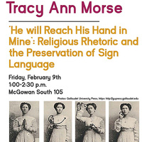 """He will Reach His Hand in Mine"": Religious Rhetoric and the Preservation of Sign Language, Speaker: Tracy Anne Morse"