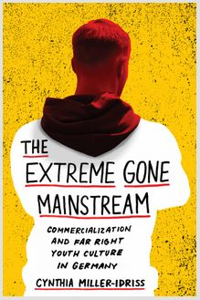 The Extreme Gone Mainstream Commercialization and Far Right Youth Culture in Germany