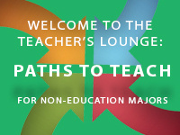Welcome to the Teacher's Lounge: Paths to Teach for Non-Education Majors