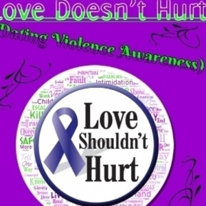 "Love Doesn't Hurt (""Dating Violence Awareness"")"