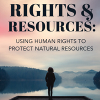 Rights & Resources: Using Human Rights to Protect Natural Resources