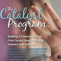 The Catalyst Program: Building a Community Free From Sexual Assault, Dating Violence and Stalking