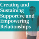 Creating and Sustaining Supportive and Empowering Relationships