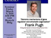 "MBG Friday Seminar with Frank Pugh ""Genomic mechanisms of gene regulation and chromatin organization"""