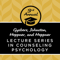 3rd Annual Gysbers, Johnston, Heppner, and Heppner Lecture Series in Counseling Psychology
