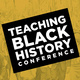 Teaching Black History Conference - Teaching Black History Across the Disciplines: A Black Studies Approach