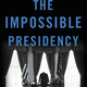 """The Impossible Presidency: The Rise and Fall of America's Highest Office"" by Jeremi Suri 