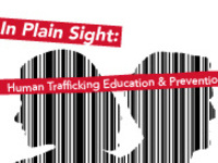 In Plain Sight: Human Trafficking Education and Prevention