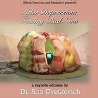 """Ann Cvetkovich Keynote Lecture:  """"After Depression: Feeling Bad Now"""""""