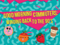 Good Morning Commuters: Winding Back to the 90's