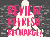 Review, Refresh Recharge!