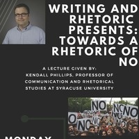 The Writing and Rhetoric Department Presents:  Towards a Rhetoric of No, with Professor Kendall Phillips of Syracuse University