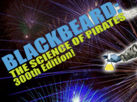 Blackbeard: The Science of Pirates, 300th Edition!
