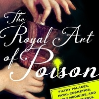 Writers LIVE: Eleanor Herman, The Royal Art of Poison: Filthy Palaces, Fatal Cosmetics, Deadly Medicine, and Murder Most Foul