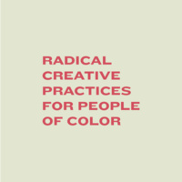Radical Creative Practices for People of Color