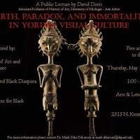 """Earth, Paradox, and Immortality in Yoruba Visual Culture"": A Lecture by Dr. David Doris"