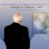 Rhode Island Contemporary: Selection from the Art Collection of Joseph A. Chazan, MD.