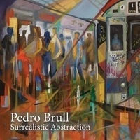 Pedro Brull: Abstract Surrealism