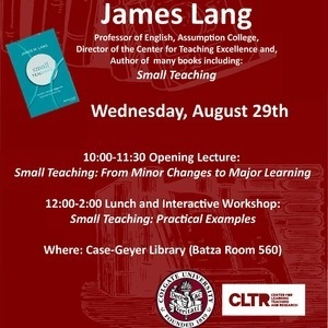 CLTR Symposium on Teaching and Learning: Lecture and Interactive Workshop with James M. Lang