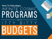 How-To-Saturdays: Infinite Cosmic Programs with Itty Bitty Budgets