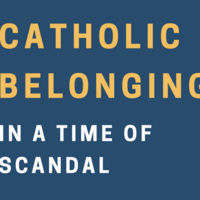 Catholic Belonging in a Time of Scandal