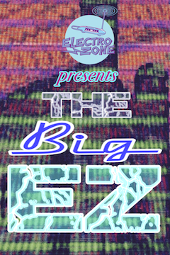ElectroZone presents The Big-EZ: three days of electronic music