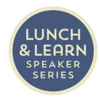 Lunch and Learn Speaker Series: