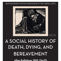A Social History of Death, Dying, and Bereavement with Allan Kellehear, PhD, FAcSS, Distinguished Visiting Professor in the Liberal Arts