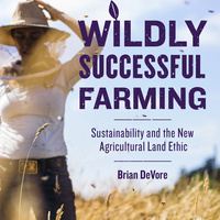 """A """"Wildly Successful Farming: Sustainability and the New Agricultural Land Ethic"""" book discussion event with author Brian DeVore and farmer Bryan Simon."""