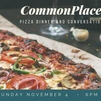CommonPlace Pizza Dinner and Conversation