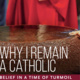 Why I Remain a Catholic: Belief in a Time of Turmoil