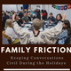 Family Friction: Keeping Conversations Civil During the Holidays