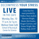 Decompress Your Stress: Live in the Café