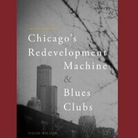 Book Presentation: Chicago's Redevelopment Machine & Blues Clubs  by author David Wilson