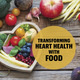 Transforming Heart Health with Food