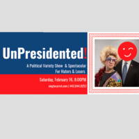 UnPresidented! A Political Variety Show & Spectacular for Haters & Losers