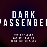 Opening Reception: DARK PASSENGER