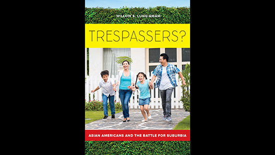 Willow Lung-Amam: Trespassers?: Asian Americans and the Battle for Suburbia