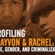 Profiling Trayvon & Rachel: Race, Gender, and Criminalization