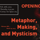 """Metaphor, Making & Mysticism"" Exhibition Opening Reception"