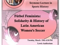 """Fútbol Feminista: Solidarity and History of Latin American Women's Soccer,""Harold Seymour Lecture in Sports History"