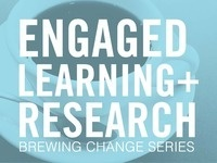 "Engaged Learning + Research ""Brewing Change"" Coffee Series - Hearts and Minds: How all roads lead back to both"